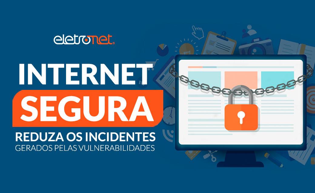 Internet Segura – Saiba como configurar corretamente os equipamentos e reduzir os incidentes